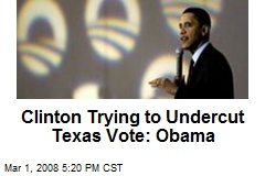 Clinton Trying to Undercut Texas Vote: Obama