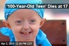 '100-Year-Old Teen' Dies at 17