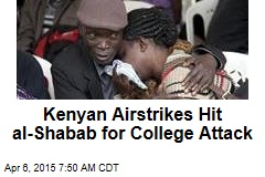 Kenya Airstrikes Hit al-Shabab for College Attack