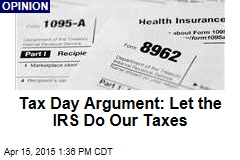 Tax Day Argument: Let the IRS Do Our Taxes