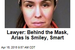 Lawyer: Behind the Mask, Arias Is Smiley, Smart