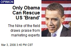 Only Obama Can Rescue US 'Brand'