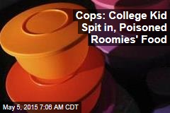 College Kid Spit in, Poisoned Roomies' Food: Cops
