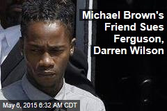 Michael Brown's Friend Sues Ferguson, Darren Wilson