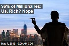 96% of Millionaires: Us, Rich? Nope