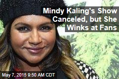Mindy Kaling's Show Canceled, but She Winks at Fans