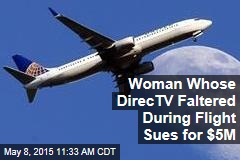 Woman Whose DirecTV Faltered During Flight Sues for $5M