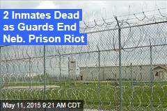 2 Inmates Dead as Guards End Neb. Prison Riot