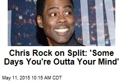 Chris Rock on Split: 'Some Days You're Outta Your Mind'