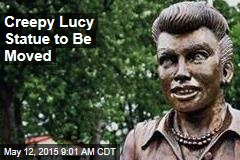 Creepy Lucy Statue to Be Moved