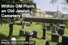 Within GM Plant, an Old Jewish Cemetery