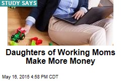 Daughters of Working Moms Make More Money
