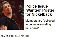 Police Issue Wanted Poster for Nickelback