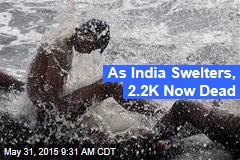 As India Swelters, 2.2K Now Dead