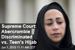 Supreme Court: Abercrombie Discriminated vs. Teen's Hijab