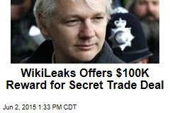 WikiLeaks Offers $100K Reward for Secret Trade Deal