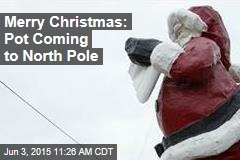 Merry Christmas: Pot Coming to North Pole