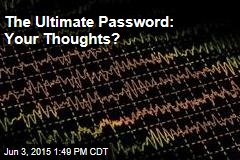 The Ultimate Password: Your Thoughts?