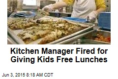 Kitchen Manager Fired for Giving Kids Free Lunches