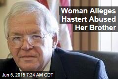 Woman Alleges Hastert Abused Her Brother