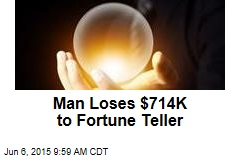 Man Loses $714K to Fortune Teller