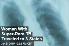 Woman With Super-Rare TB Traveled to 3 States