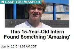 This 15-Year-Old Intern Found Something 'Amazing'