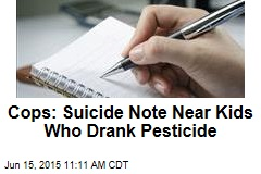 Cops: Suicide Note Found by Kids Who Drank Pesticide
