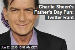 Charlie Sheen's Father's Day Fun: Twitter Rant