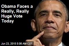Obama Faces a Really, Really Huge Vote Today