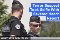 Terror Suspect Sent Selfie With Severed Head: Report