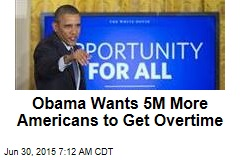 Obama Wants 5M More Americans to Get Overtime