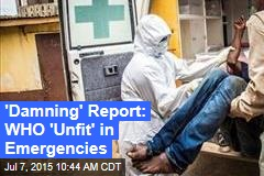 'Damning' Report: WHO 'Unfit' in Emergencies