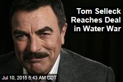 Tom Selleck Reaches Deal in Water War