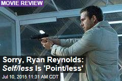 Sorry, Ryan Reynolds: Self/less Is 'Point/less'