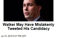 Walker May Have Mistakenly Tweeted His Candidacy