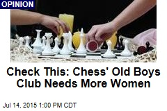 Check This: Chess' Old Boys Club Needs More Women