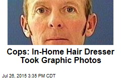Cops: In-Home Hair Dresser Took Graphic Photos