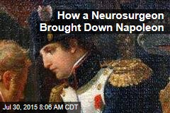How a Neurosurgeon Brought Down Napoleon