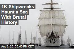 1K Shipwrecks Haunt a Sea With Brutal History