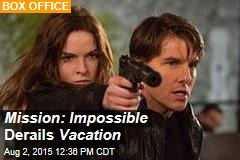 Mission: Impossible Derails Vacation