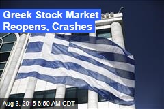 Greek Stock Market Reopens, Crashes