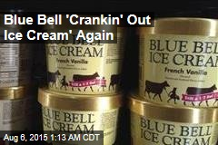 Blue Bell 'Crankin' Out Ice Cream' Again