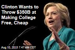 Clinton Wants to Throw $350B at Making College Free, Cheap