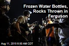 Frozen Water Bottles, Rocks Thrown in Ferguson