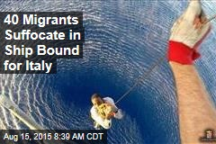 40 Migrants Suffocate in Ship Bound for Italy