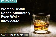 Women Recall Rapes Accurately Even While Intoxicated