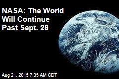 NASA: The World Will Continue Past Sept. 28