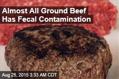 Almost All Ground Beef Has Fecal Contamination