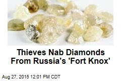 Thieves Nab Diamonds From Russia's 'Fort Knox'
